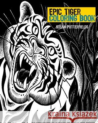 Epic Tiger Coloring Book Susan Potterfields 9781539538271