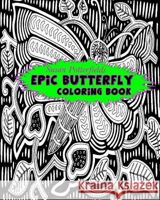 Epic Butterfly Coloring Book Susan Potterfields 9781539539049
