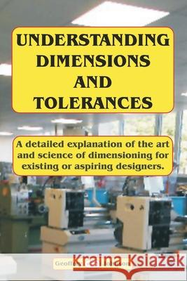 Understanding Dimensions and Tolerances: A Guide to Dimensioning Technical Drawings for Aspiring and Existing Designers to Have a Greater Understandin MR Geoffrey Johnson 9781539631613