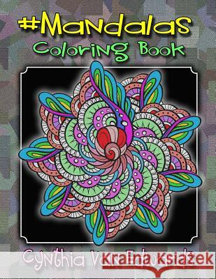 Mandalas Coloring Book: #Mandalas Is Coloring Book No.6 in the Adult Coloring Book # Series Celebrating Mandalas (Coloring Books, Stress Relie Cynthia Van Edwards 9781539631781