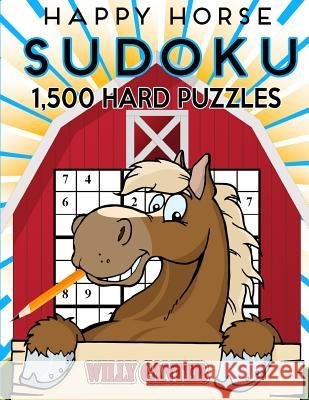 Happy Horse Sudoku 1,500 Hard Puzzles. Gigantic Big Value Book: No Wasted Puzzles with Only One Level of Difficulty Willy Canter 9781539654254