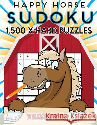Happy Horse Sudoku 1,500 Extra Hard Puzzles. Gigantic Big Value Book: No Wasted Puzzles with Only One Level of Difficulty Willy Canter 9781539654698