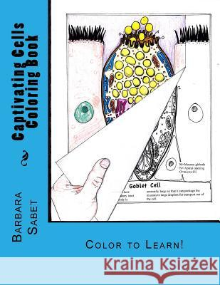 Captivating Cells Coloring Book: Color to Learn! Barbara Sabet 9781539666455