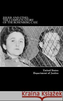 Julius and Ethel: The Complete Story of the Rosenberg Case United States Departmen 9781539729150