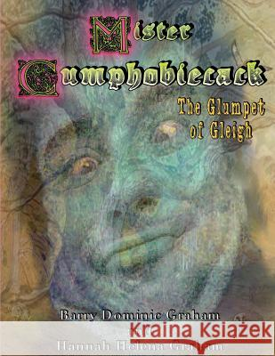 Mister Cumphobiecack: The Glumpet of Gleigh (Grayscale Edition) Barry Dominic Graham Hannah Helena Graham Helen Frances Graham 9781539746331