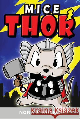 Mice Thor: Super Hero Series: Mouse, Mice, Children's Books, Kids Books, Bedtime Stories for Kids, Kids Fantasy Book (Animal Supe Nona J. Fairfax 9781539779025