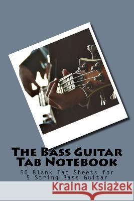The Bass Guitar Tab Notebook: 50 Blank Tab Sheets for 5 String Bass Guitar M. Harding 9781539787389