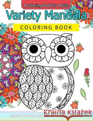 Variety Mandala Coloring Book Vol.1: A Coloring Book for Adults: Inspried Flowers, Animals and Mandala Pattern Barbara W. Walker                        Mandala Coloring Book 9781539845928