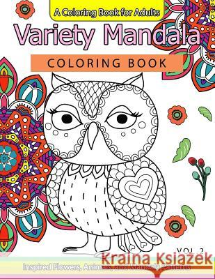 Variety Mandala Coloring Book Vol.2: A Coloring Book for Adults: Inspried Flowers, Animals and Mandala Pattern Barbara W. Walker                        Mandala Coloring Book 9781539848219