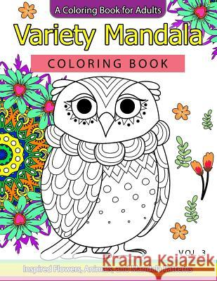 Variety Mandala Coloring Book Vol3 A For Adults Inspried Flowers Animals And Pattern