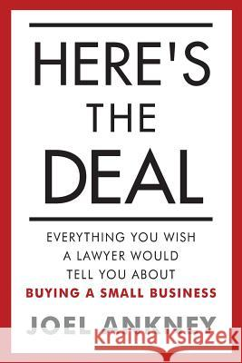 Here's the Deal: Everything You Wish a Lawyer Would Tell You about Buying a Small Business Joel Ankney 9781539850816