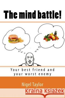 The Mind Battle!: (your Best Friend and Your Worst Enemy) Nigel Taylor 9781539856429