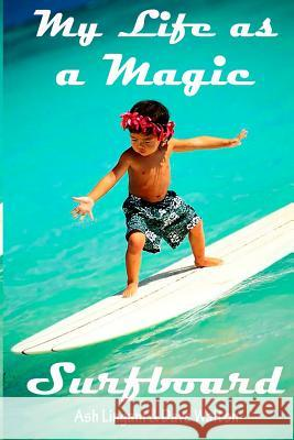 My Life as a Magic Surfboard: Magic Surfboard Ash Lingam 9781539869177