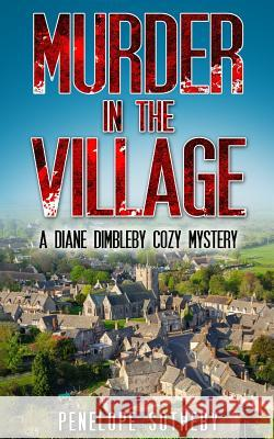 Murder in the Village: A Diane Dimbleby Cozy Mystery Penelope Sotheby 9781539878193