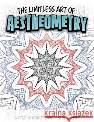 The Limitless Art of Aestheometry: A Creative Activity Book by Scott Cummins Scott C. Cummins 9781539918646