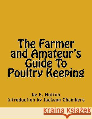 The Farmer and Amateur's Guide to Poultry Keeping E. Hutton Jackson Chambers 9781539926283