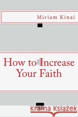 How to Increase Your Faith Miriam Kinai 9781539957096 Createspace Independent Publishing Platform