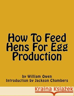 How to Feed Hens for Egg Production William Owen Jackson Chambers 9781539958918
