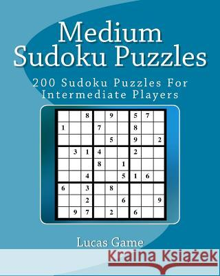 Medium Sudoku Puzzles: 200 Sudoku Puzzles for Intermediate Players Lucas Game 9781539973577