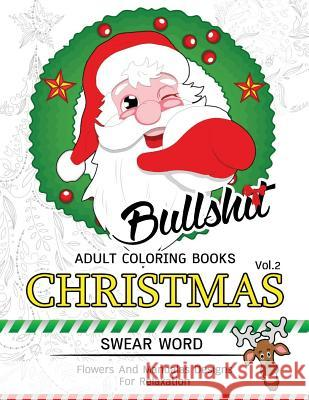 Bullsh*t Adults Coloring Book Christmas Vol.2: Swear Word, Flower and Mandalas Designs for Relaxation Mary K. Schenck                          Adult Coloring Books                     Swear Word Coloring Book 9781539974932
