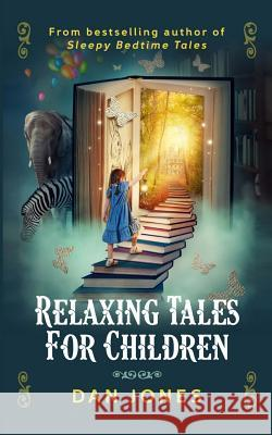 Relaxing Tales for Children: A Revolutionary Approach to Helping Children Relax Dan Jones 9781539976882 Createspace Independent Publishing Platform