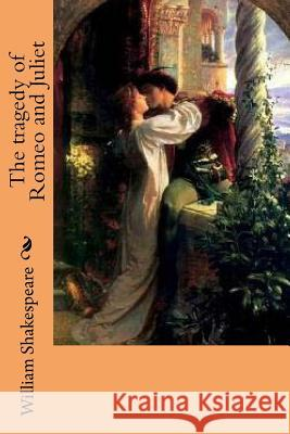 The Tragedy of Romeo and Juliet William Shakespeare G-Ph Ballin 9781539995678