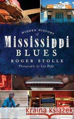 Hidden History of the Mississippi Blues Roger Stolle Lou Bopp 9781540205742