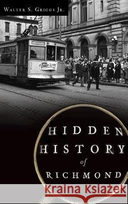 Hidden History of Richmond Walter S. Jr. Griggs 9781540207289