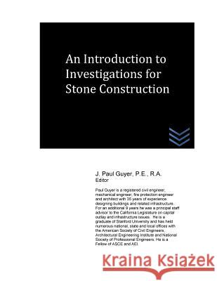 An Introduction to Investigations for Stone Construction J. Paul Guyer 9781540303387