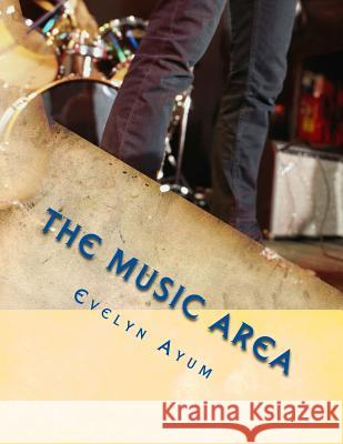 The Music Area: Unlock the Talent Within Evelyn Ayum 9781540307965