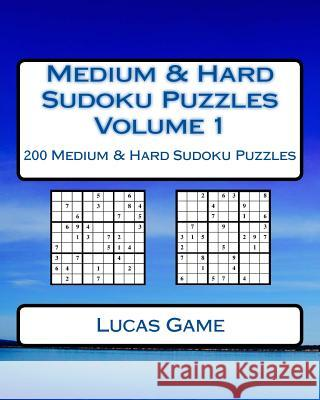 Medium & Hard Sudoku Puzzles Volume 1: 200 Medium & Hard Sudoku Puzzles Lucas Game 9781540328656