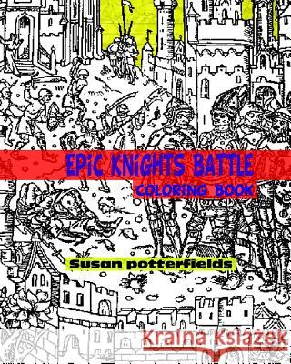 Epic Knights Battle Coloring Book Susan Potterfields 9781540329172