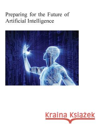 Preparing for the Future of Artificial Intelligence National Science and Technology Council  Penny Hill Press 9781540396518