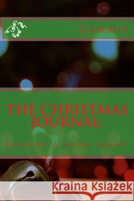 The Christmas Journal: Creating a Living Legacy Gammie 9781540465924