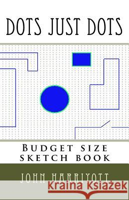 Dots Just Dots: Budget Size Sketch Book MR John Harriyott 9781540483638