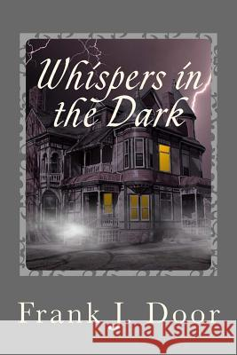 Whispers in the Dark Frank J. Door 9781540487582