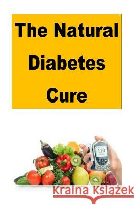 The Natural Diabetes Cure Roger Mason 9781540498656 Createspace Independent Publishing Platform