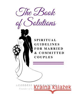 The Book of Solutions: Spiritual Guidelines for Married and Committed Couples Agoddess Jamison 9781540499134