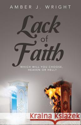 Lack of Faith: Which Will You Choose Hevean or Hell Amber Jekay Wright 9781540547491