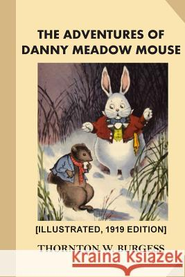 The Adventures of Danny Meadow Mouse [illustrated, 1919 Edition] Thornton W. Burgess Harrison Cady 9781540595416