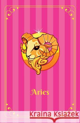 Aries: Zodiac Journal Notebook for Teen Girls. Lined, Soft Cover, 5.5 X 8.5 Orla O. Knightley 9781540605665