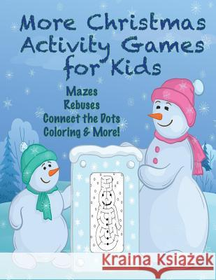 More Christmas Activity Games for Kids: Mazes, Rebuses, Connect the Dots, Coloring, & More! Mary Lou Brown Sandy Mahony 9781540639752