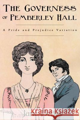 A Pride and Prejudice Variation: The Governess of Pemberley Hall: A novella A. Lady Jane Beits 9781540653741