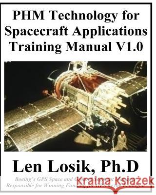 Phm Technology for Spacecraft Applications Training Manual V1.0 Len Losi 9781540671745