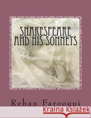 Shakespeare and His Sonnets: The Great Poet and Writer's Life History and a Short Introduction and Collection of Sonnets . Rehan Farooqui 9781540705495