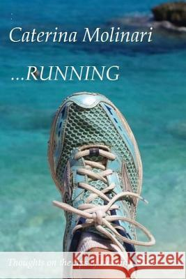 ...Running: Thoughts on the Tips of Running Shoes Miss Caterina Molinari 9781540719263