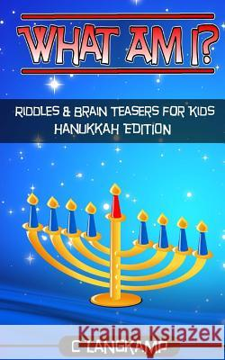 What Am I? Riddles and Brain Teasers for Kids Hanukkah Edition C. Langkamp 9781540759931
