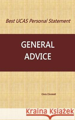 Best Ucas Personal Statement: General Advice: General Advice Chris Christofi 9781540828996