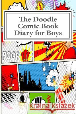 The Doodle Comic Book Diary for Boys Art Journaling Sketchbooks 9781540841131