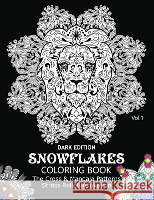 Snowflake Coloring Book Dark Edition Vol.1: The Cross & Mandala Patterns Stress Relief Relaxation Snowflake Cross 9781540871725